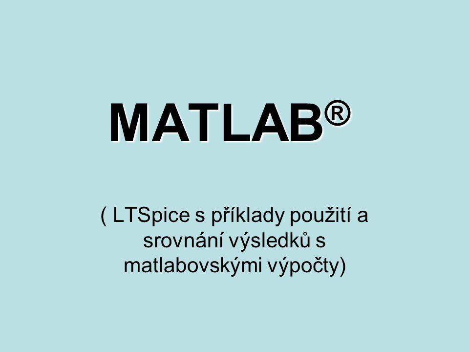 MATLAB ® ( LTSpice s příklady použití a srovnání výsledků s matlabovskými výpočty)