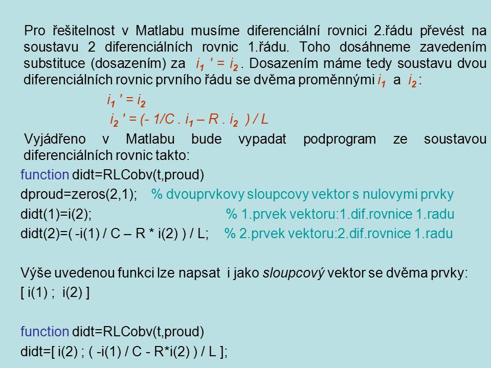 Pro řešitelnost v Matlabu musíme diferenciální rovnici 2.řádu převést na soustavu 2 diferenciálních rovnic 1.řádu. Toho dosáhneme zavedením substituce
