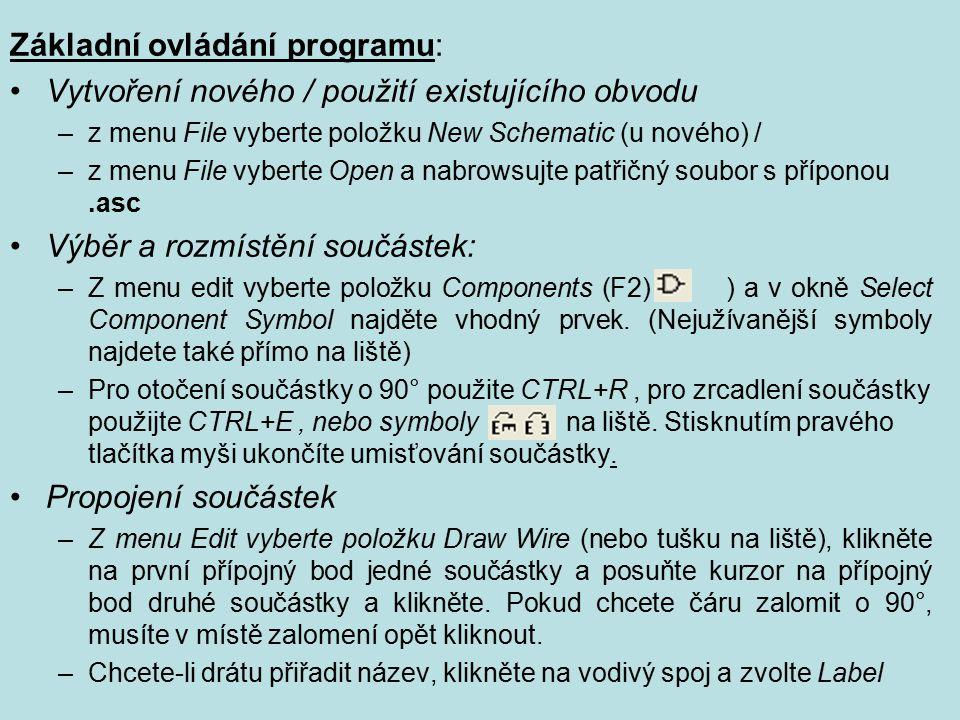 Základní ovládání programu: Vytvoření nového / použití existujícího obvodu –z menu File vyberte položku New Schematic (u nového) / –z menu File vybert