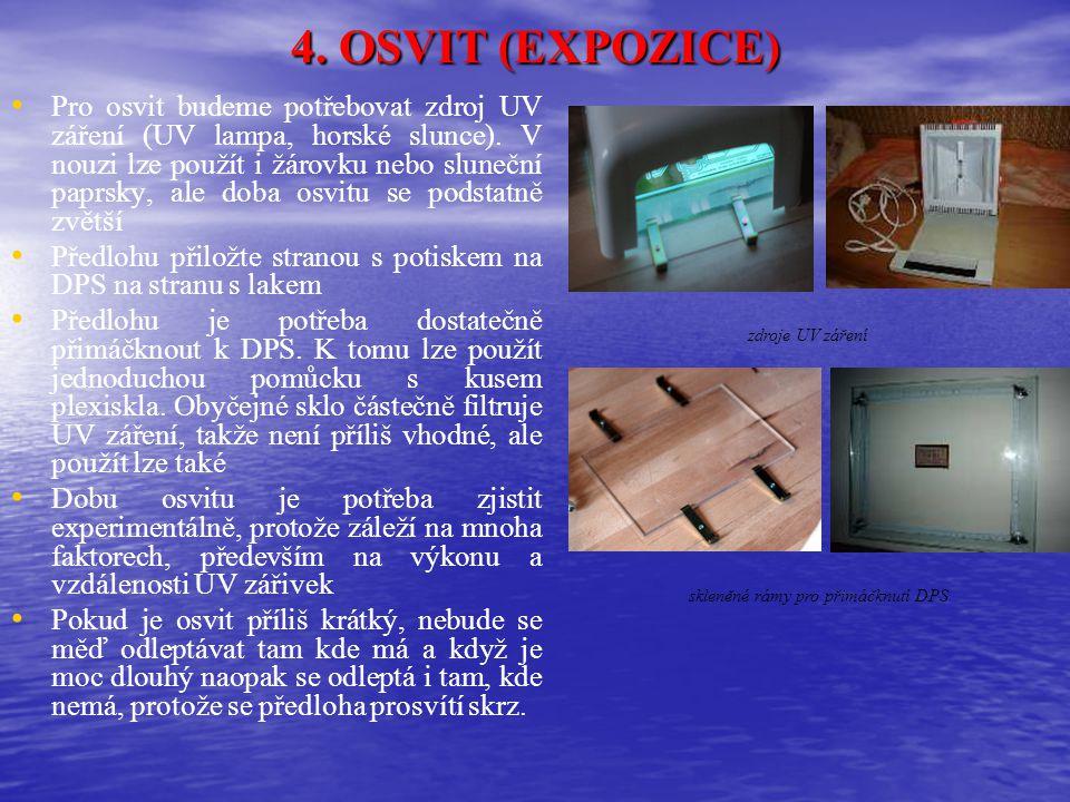 4. OSVIT (EXPOZICE) Pro osvit budeme potřebovat zdroj UV záření (UV lampa, horské slunce). V nouzi lze použít i žárovku nebo sluneční paprsky, ale dob