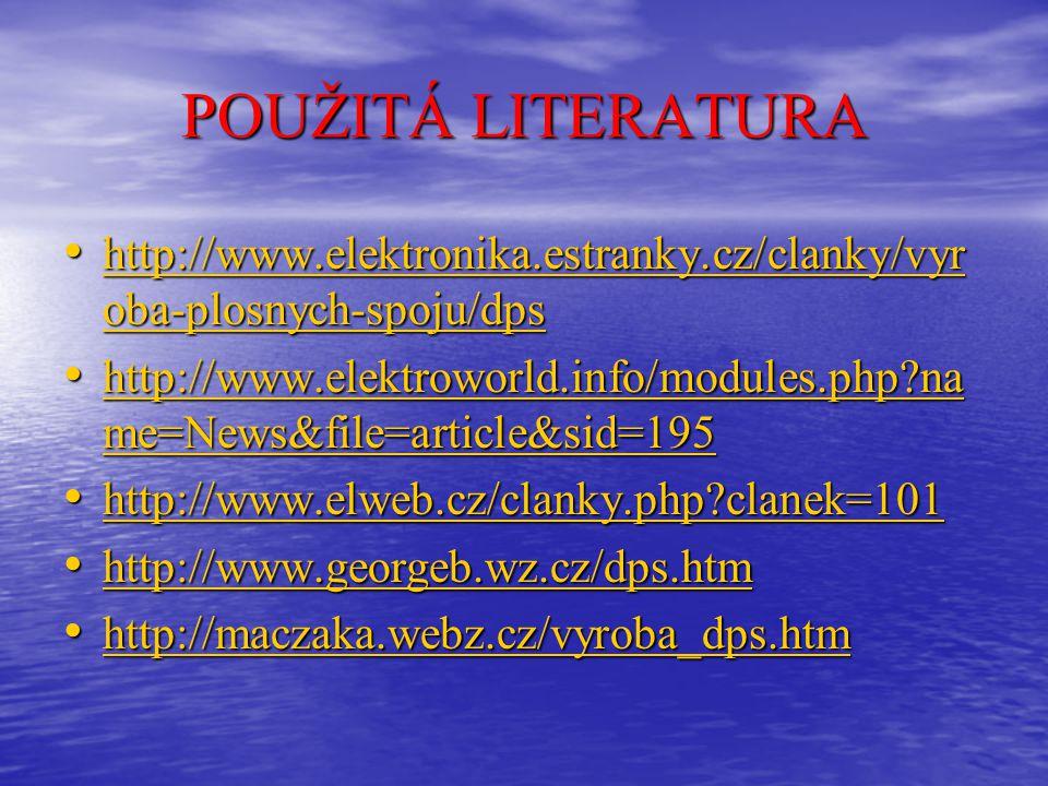 POUŽITÁ LITERATURA http://www.elektronika.estranky.cz/clanky/vyr oba-plosnych-spoju/dps http://www.elektronika.estranky.cz/clanky/vyr oba-plosnych-spo