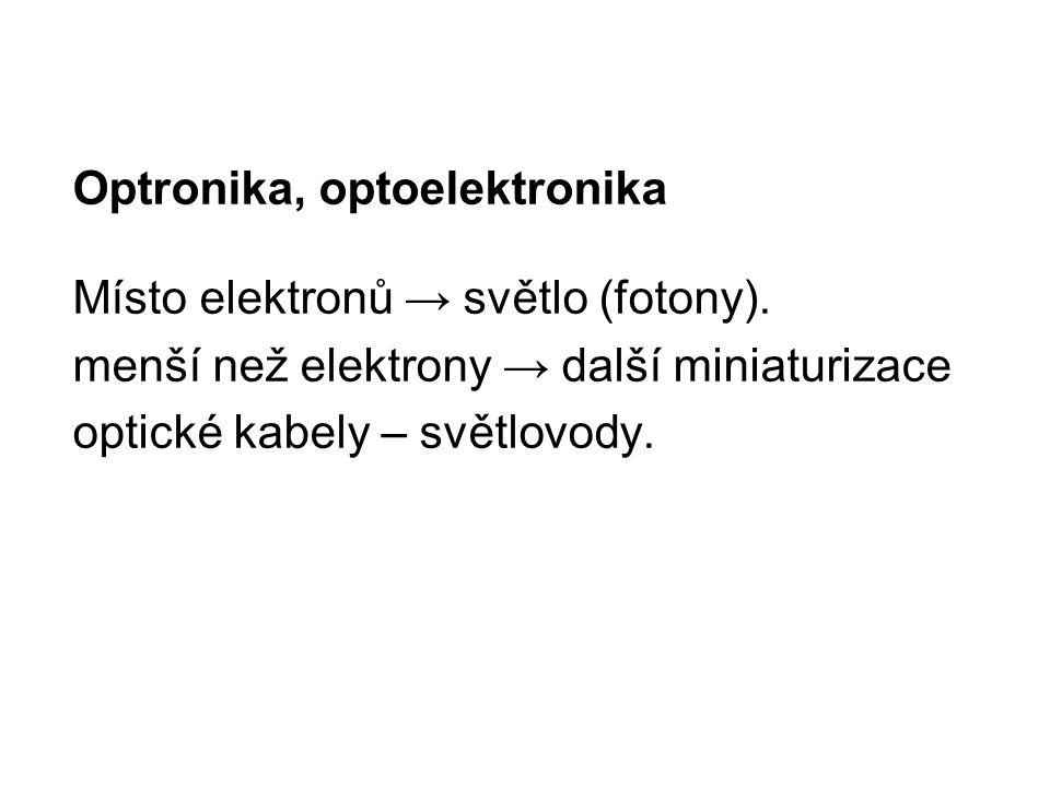 Optronika, optoelektronika Místo elektronů → světlo (fotony).