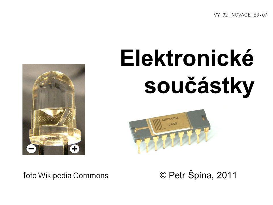 Elektronické součástky f oto Wikipedia Commons © Petr Špína, 2011 VY_32_INOVACE_B3 - 07