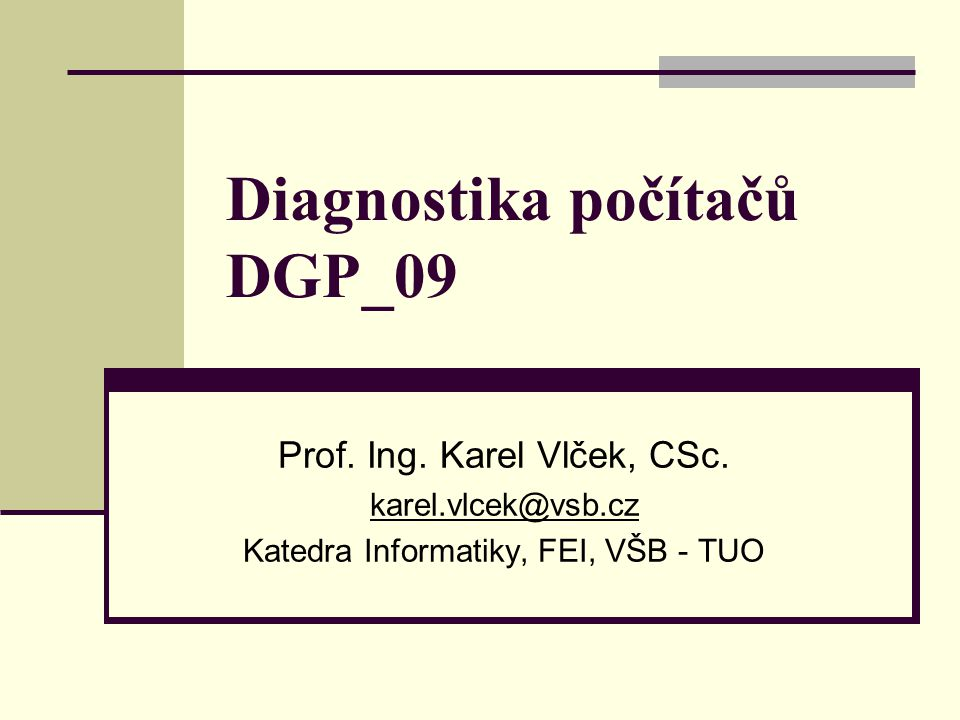 Diagnostika počítačů DGP_09 Prof. Ing. Karel Vlček, CSc.