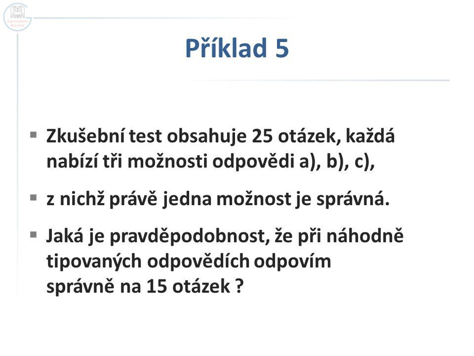 Příklad 5  Zkušební test obsahuje 25 otázek, každá nabízí tři možnosti odpovědi a), b), c),  z nichž právě jedna možnost je správná.  Jaká je pravd