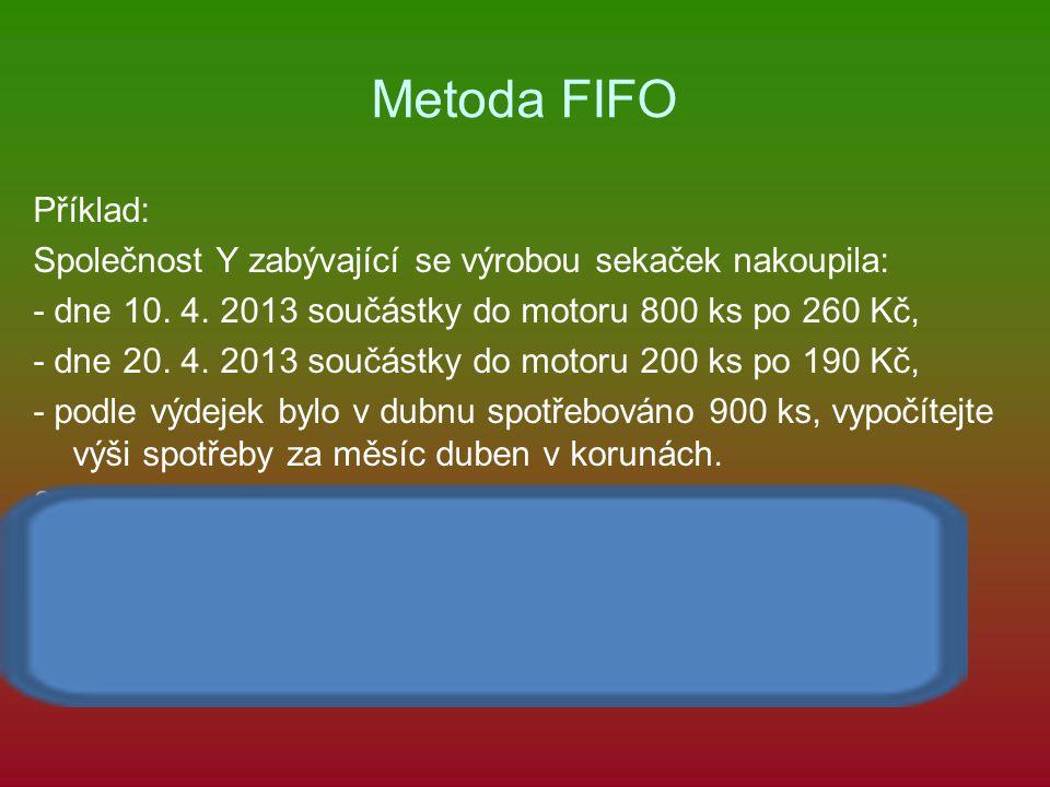 Metoda FIFO Příklad: Společnost Y zabývající se výrobou sekaček nakoupila: - dne 10.