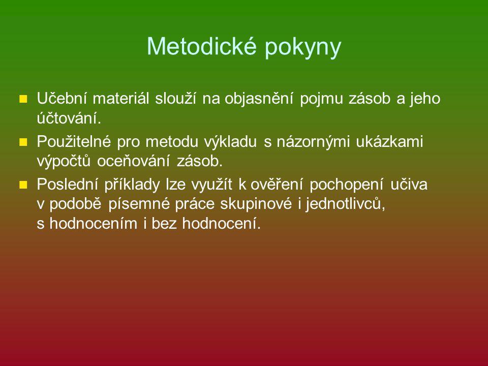 Metodické pokyny Učební materiál slouží na objasnění pojmu zásob a jeho účtování.