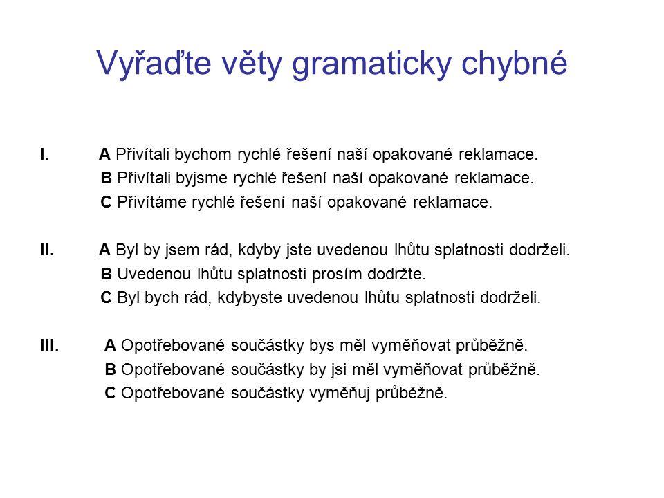Vyřaďte věty gramaticky chybné I.A Přivítali bychom rychlé řešení naší opakované reklamace. B Přivítali byjsme rychlé řešení naší opakované reklamace.
