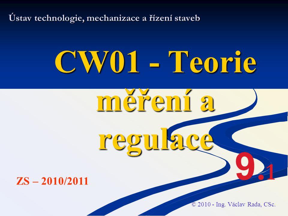 Ústav technologie, mechanizace a řízení staveb CW01 - Teorie měření a regulace © 2010 - Ing. Václav Rada, CSc. ZS – 2010/2011 9.19.1