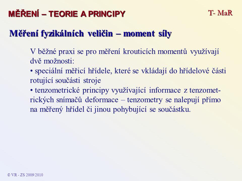 T- MaR MĚŘENÍ – TEORIE A PRINCIPY © VR - ZS 2009/2010 A Měření fyzikálních veličin – moment síly V běžné praxi se pro měření krouticích momentů využív