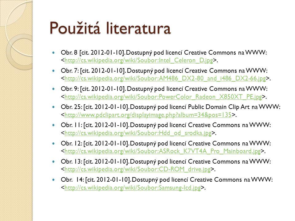 Použitá literatura Obr. 8 [cit. 2012-01-10]. Dostupný pod licencí Creative Commons na WWW:.http://cs.wikipedia.org/wiki/Soubor:Intel_Celeron_D.jpg Obr