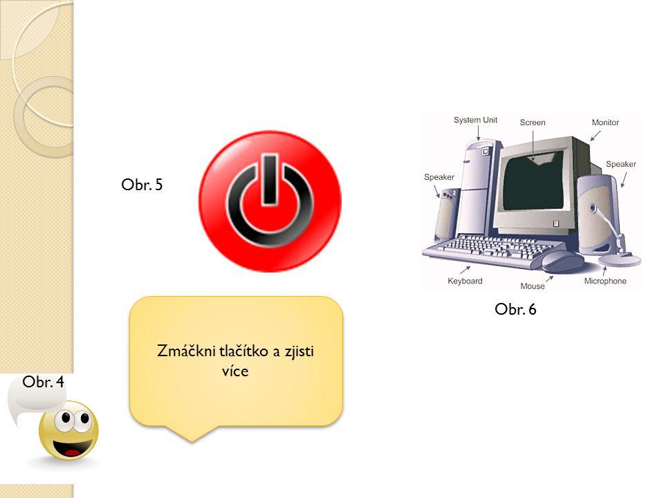 Zmáčkni tlačítko a zjisti více Obr. 5 Obr. 6 Obr. 4