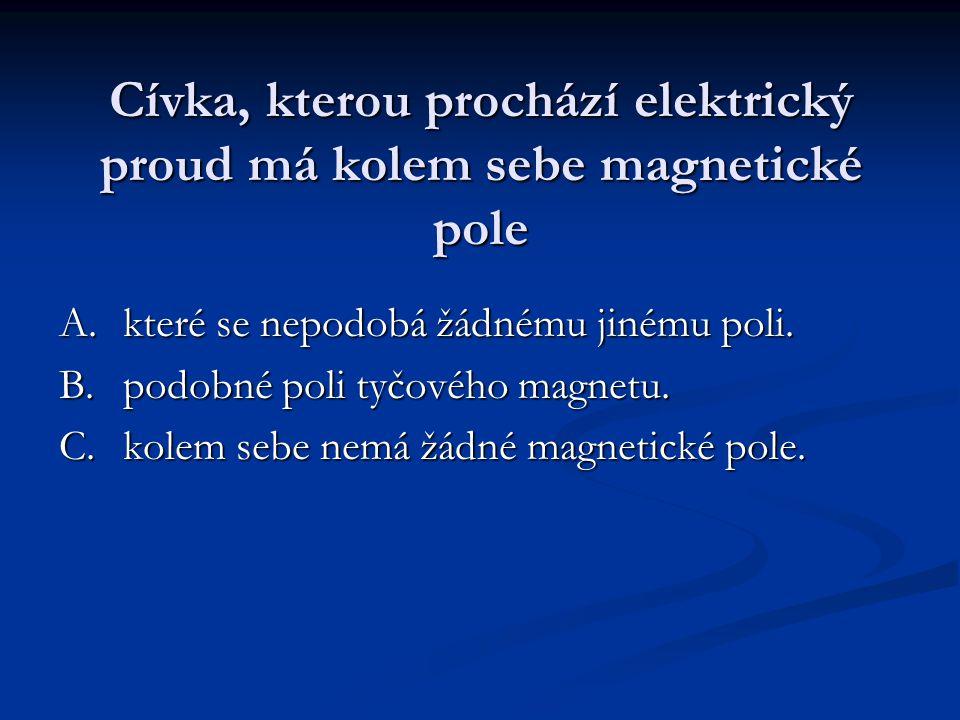 Cívka, kterou prochází elektrický proud má kolem sebe magnetické pole A.které se nepodobá žádnému jinému poli. B.podobné poli tyčového magnetu. C.kole