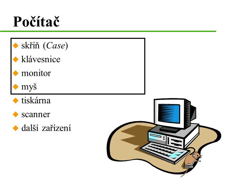 Počítač u skříň (Case) u klávesnice u monitor u myš u tiskárna u scanner u další zařízení
