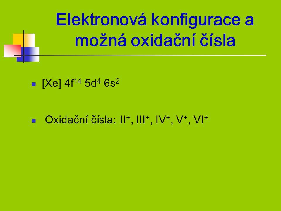 Elektronová konfigurace a možná oxidační čísla [Xe] 4f 14 5d 4 6s 2 Oxidační čísla: II +, III +, IV +, V +, VI +
