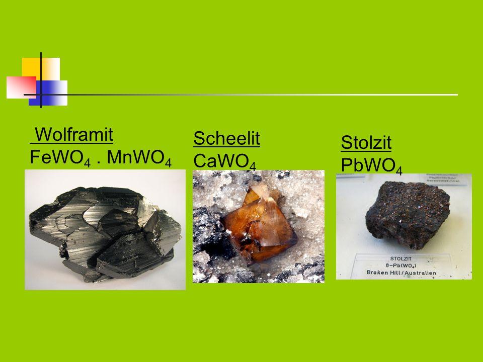 Wolframit FeWO 4. MnWO 4 Scheelit CaWO 4 Stolzit PbWO 4