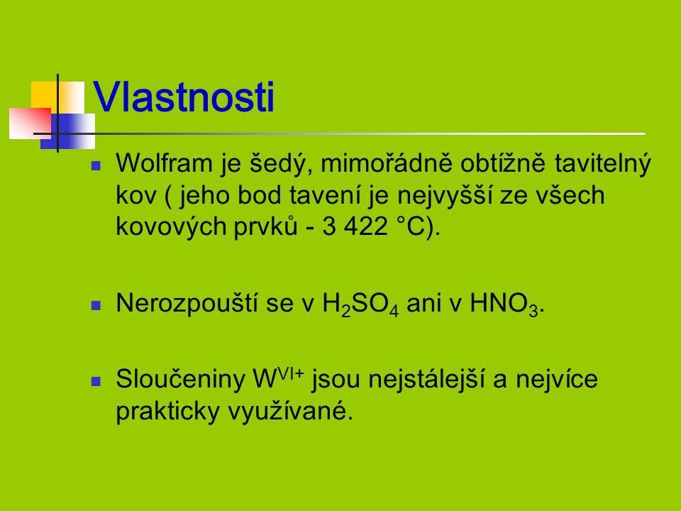 Vlastnosti Wolfram je šedý, mimořádně obtížně tavitelný kov ( jeho bod tavení je nejvyšší ze všech kovových prvků - 3 422 °C). Nerozpouští se v H 2 SO