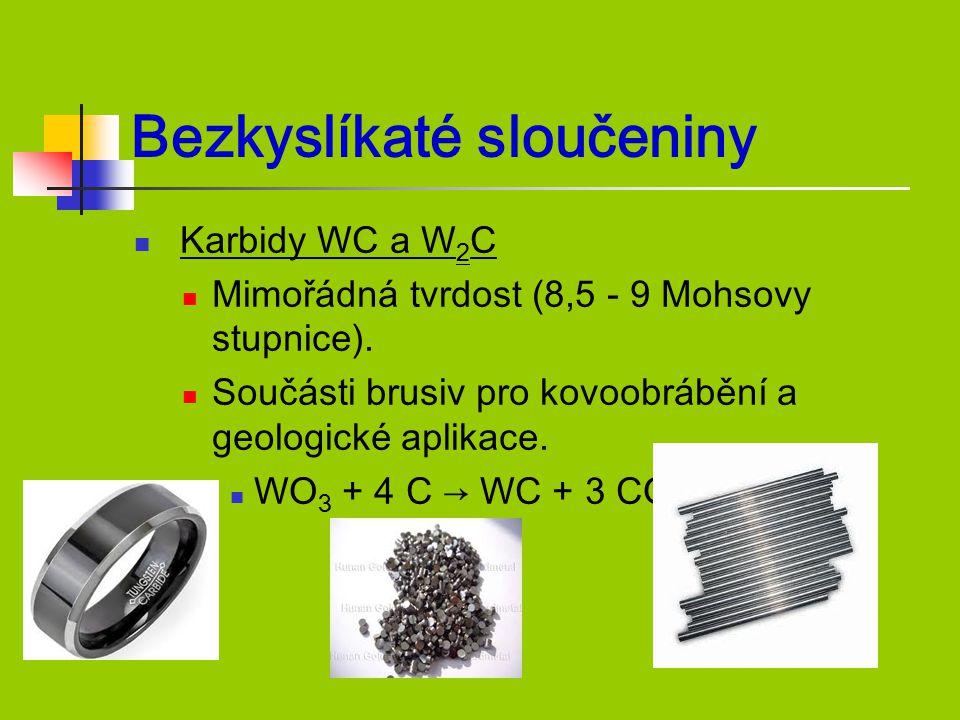 Bezkyslíkaté sloučeniny Karbidy WC a W 2 C Mimořádná tvrdost (8,5 - 9 Mohsovy stupnice). Součásti brusiv pro kovoobrábění a geologické aplikace. WO 3