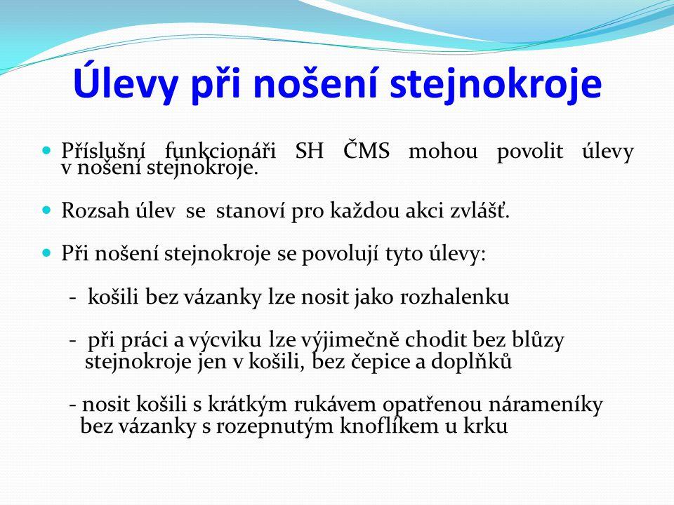 Úlevy při nošení stejnokroje Příslušní funkcionáři SH ČMS mohou povolit úlevy v nošení stejnokroje.