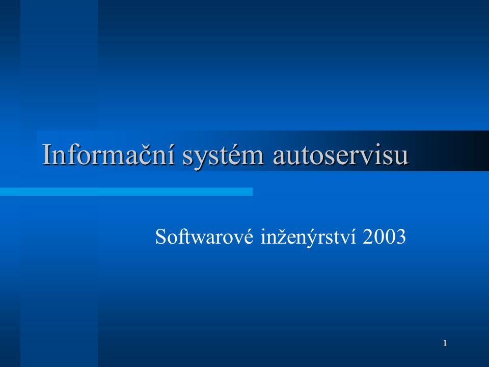 1 Informační systém autoservisu Softwarové inženýrství 2003