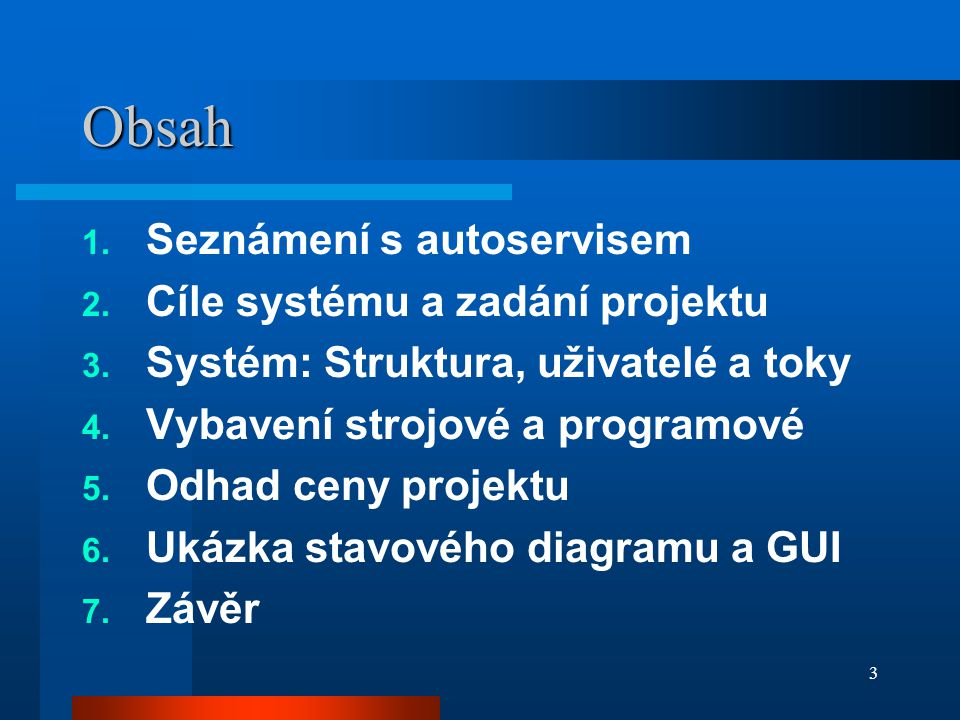 3 Obsah 1. Seznámení s autoservisem 2. Cíle systému a zadání projektu 3.