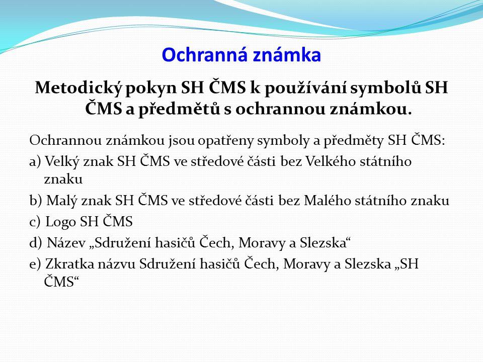 Ochranná známka Metodický pokyn SH ČMS k používání symbolů SH ČMS a předmětů s ochrannou známkou. Ochrannou známkou jsou opatřeny symboly a předměty S