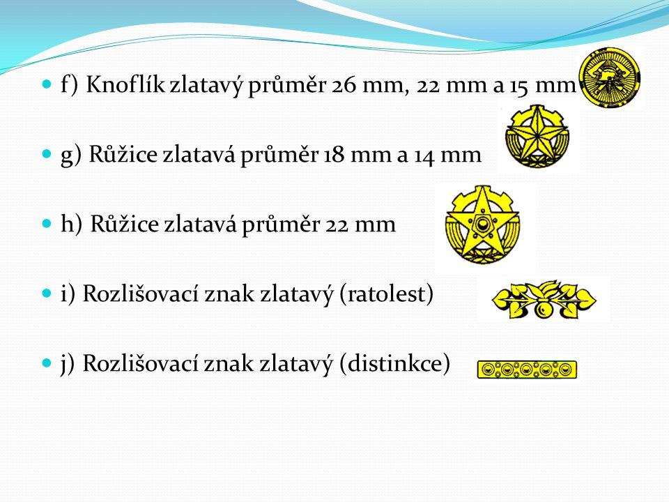 f) Knoflík zlatavý průměr 26 mm, 22 mm a 15 mm g) Růžice zlatavá průměr 18 mm a 14 mm h) Růžice zlatavá průměr 22 mm i) Rozlišovací znak zlatavý (rato