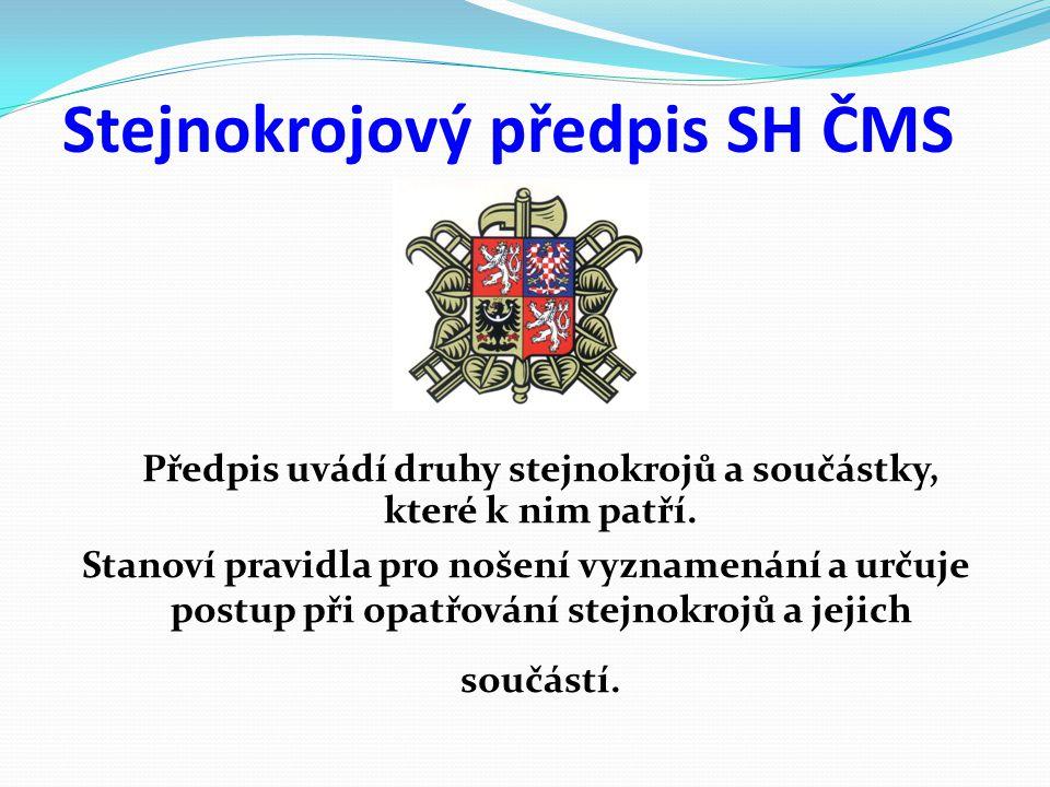 Stejnokrojový předpis SH ČMS Předpis uvádí druhy stejnokrojů a součástky, které k nim patří. Stanoví pravidla pro nošení vyznamenání a určuje postup p