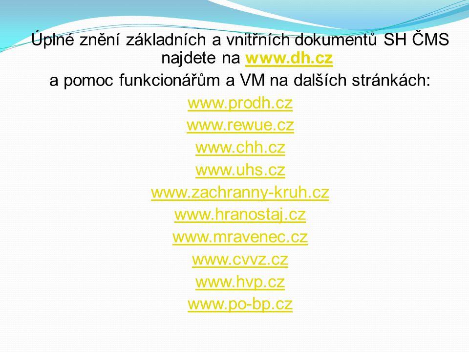 Úplné znění základních a vnitřních dokumentů SH ČMS najdete na www.dh.czwww.dh.cz a pomoc funkcionářům a VM na dalších stránkách: www.prodh.cz www.rew
