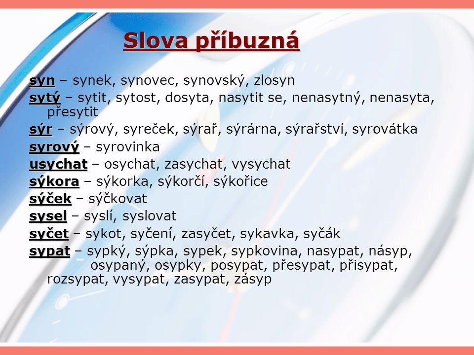 Slova příbuzná jazyk jazyk – jazýček, jazykozpyt, jazykověda, jazykový, dvojjazyčný nazývat nazývat – vyzývat, vyzývavý, vzývat, ozývat se