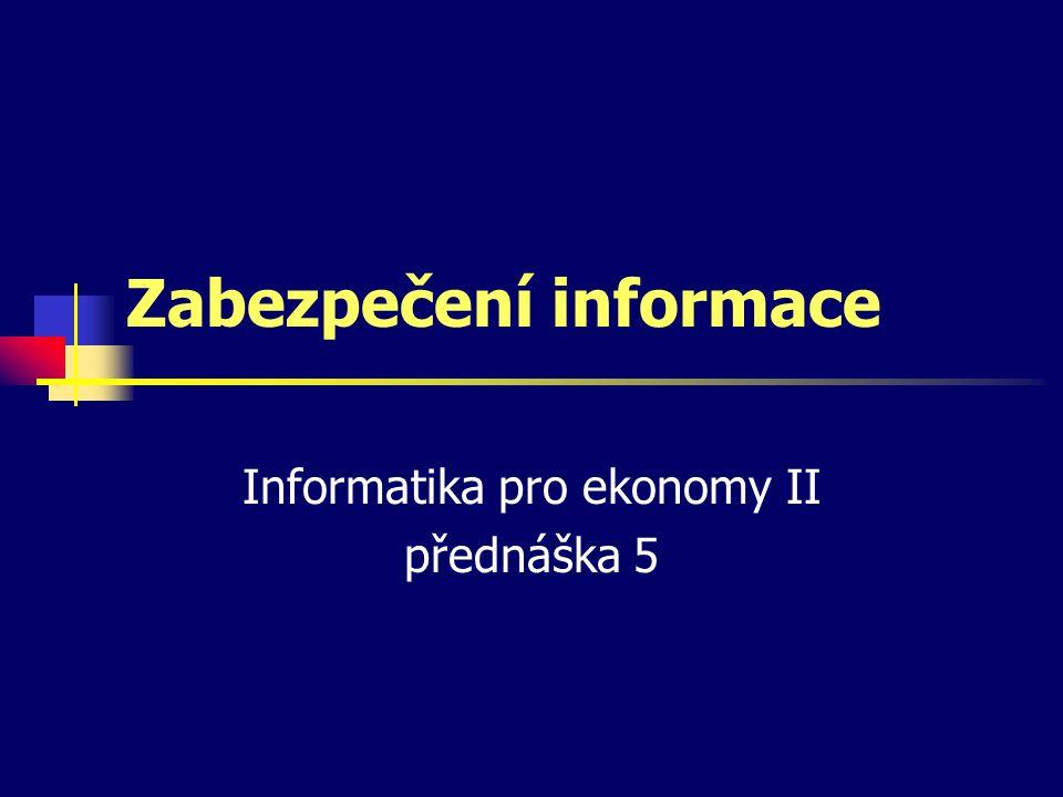 Zabezpečení informace Informatika pro ekonomy II přednáška 5