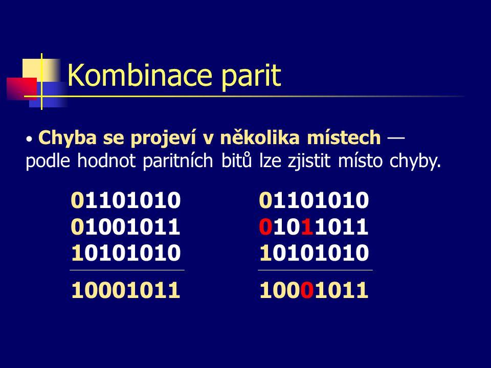 Kombinace parit Chyba se projeví v několika místech — podle hodnot paritních bitů lze zjistit místo chyby.