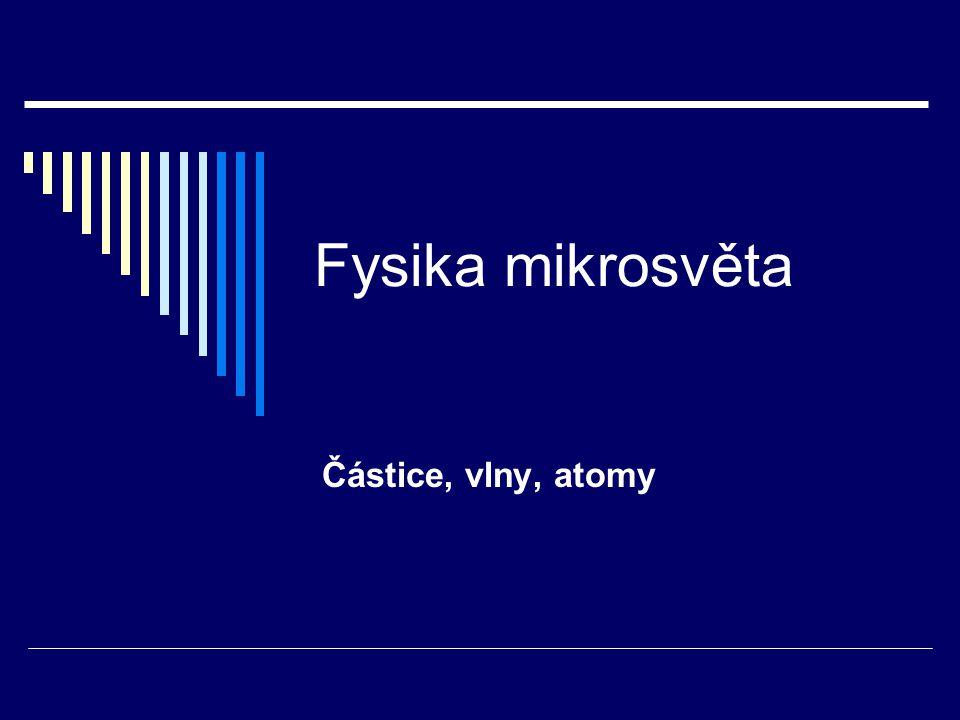 Fysika mikrosvěta Částice, vlny, atomy
