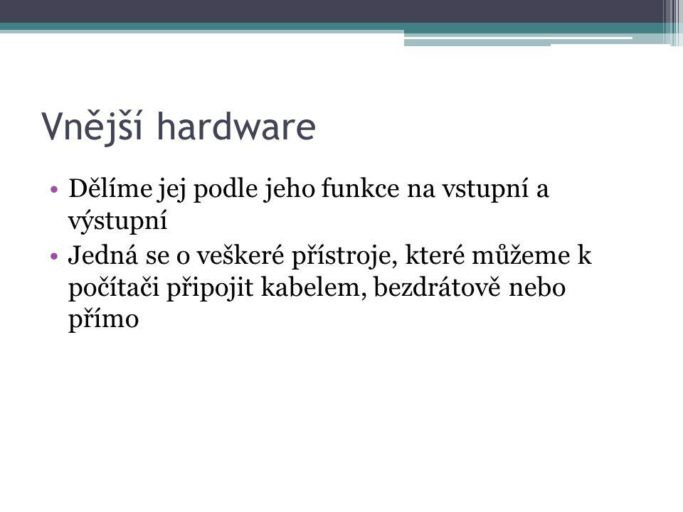 Vstupní hardware Zajišťuje vstup informací od uživatele do počítače Jedná se například o: ▫Klávesnice ▫Polohovací zařízení  Např.
