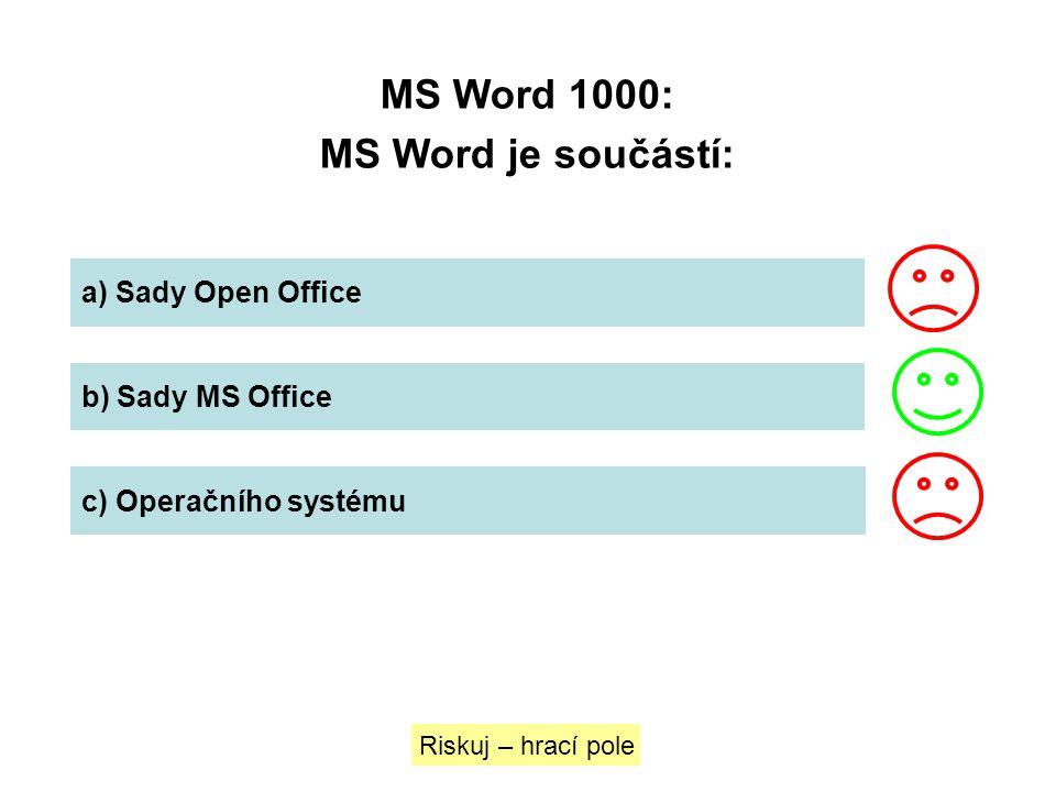 MS Word 1000: MS Word je součástí: a) Sady Open Office b) Sady MS Office c) Operačního systému Riskuj – hrací pole