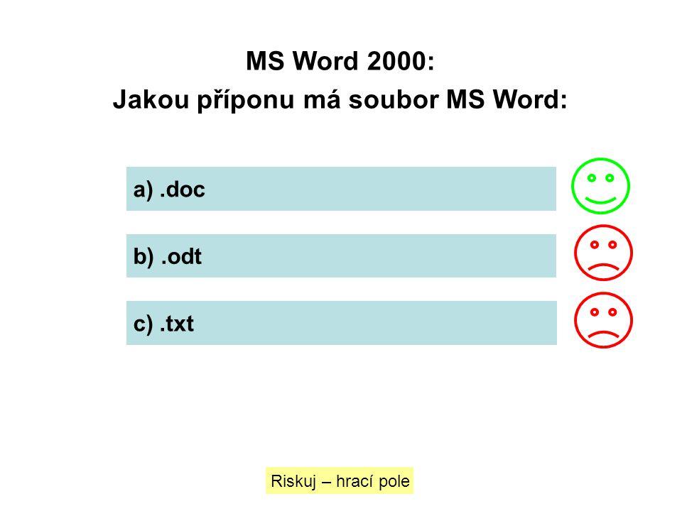 MS Word 2000: Jakou příponu má soubor MS Word: a).doc b).odt c).txt Riskuj – hrací pole