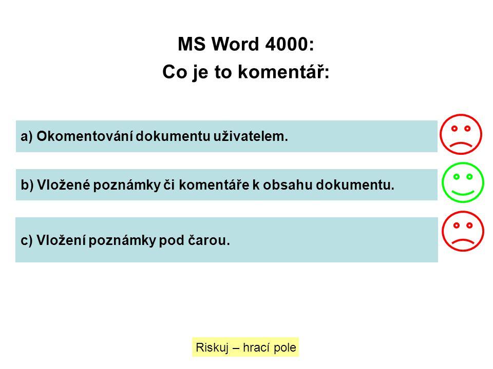 MS Word 4000: Co je to komentář: a) Okomentování dokumentu uživatelem. b) Vložené poznámky či komentáře k obsahu dokumentu. c) Vložení poznámky pod ča