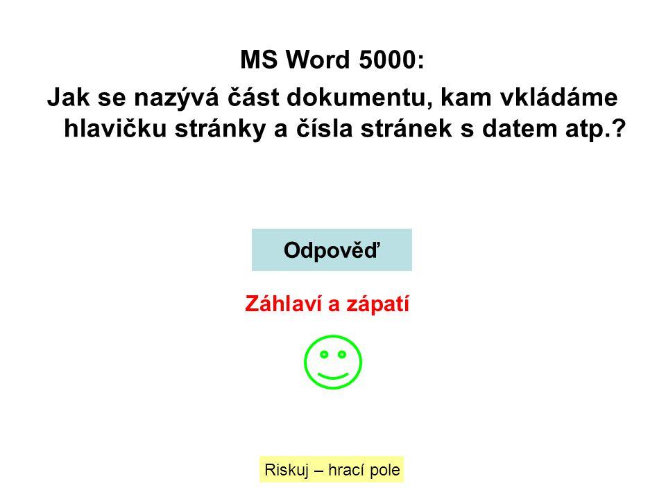 MS Word 5000: Jak se nazývá část dokumentu, kam vkládáme hlavičku stránky a čísla stránek s datem atp.? Riskuj – hrací pole Odpověď Záhlaví a zápatí