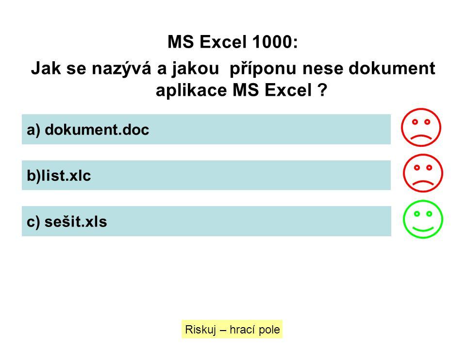 MS Excel 1000: Jak se nazývá a jakou příponu nese dokument aplikace MS Excel ? a) dokument.doc b)list.xlc c) sešit.xls Riskuj – hrací pole