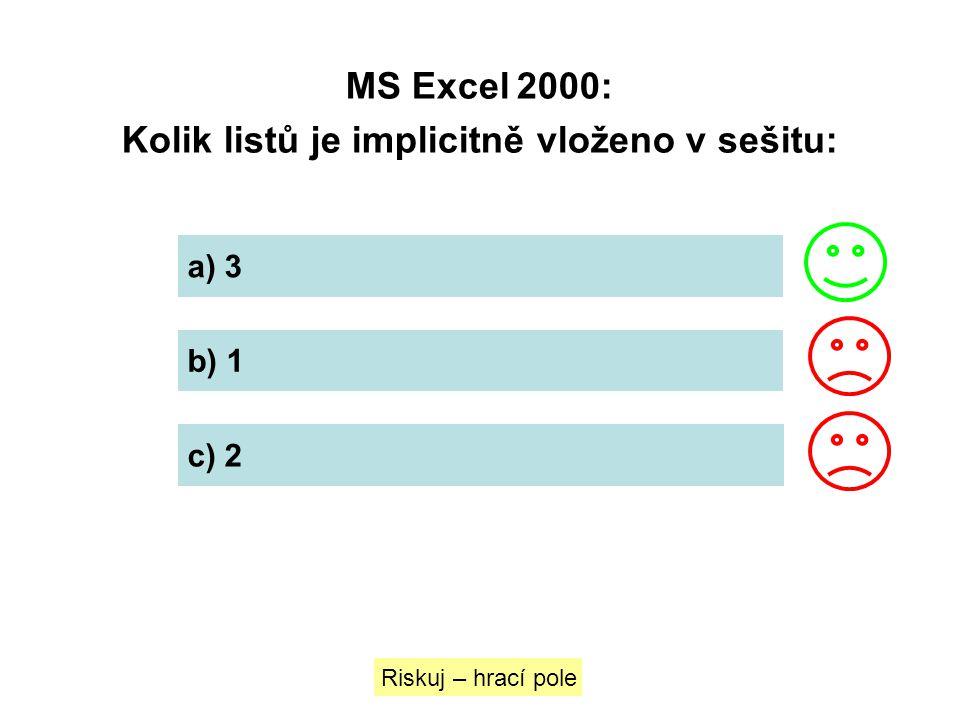 MS Excel 2000: Kolik listů je implicitně vloženo v sešitu: a) 3 b) 1 c) 2 Riskuj – hrací pole