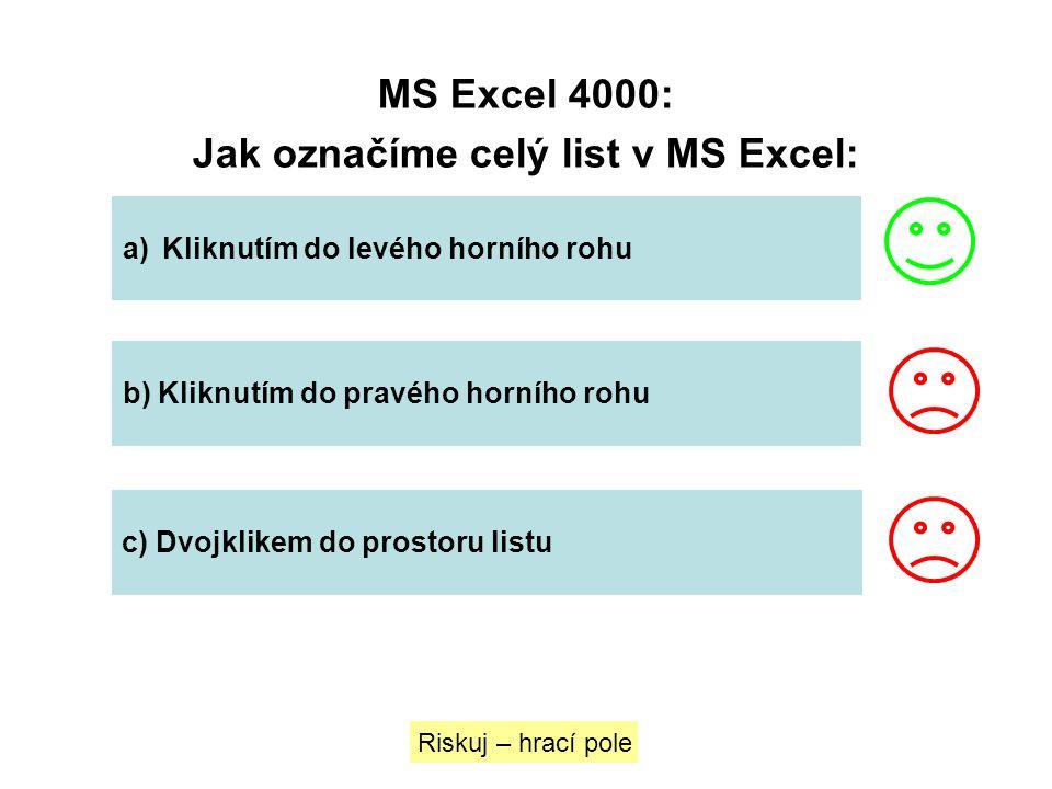 MS Excel 4000: Jak označíme celý list v MS Excel: a)Kliknutím do levého horního rohuKliknutím do levého horního rohu b) Kliknutím do pravého horního r