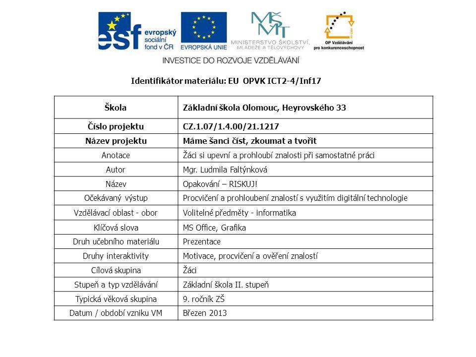 Identifikátor materiálu: EU OPVK ICT2-4/Inf17 ŠkolaZákladní škola Olomouc, Heyrovského 33 Číslo projektuCZ.1.07/1.4.00/21.1217 Název projektuMáme šanc