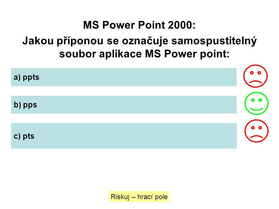 MS Power Point 2000: Jakou příponou se označuje samospustitelný soubor aplikace MS Power point: a) ppts b) pps c) pts Riskuj – hrací pole