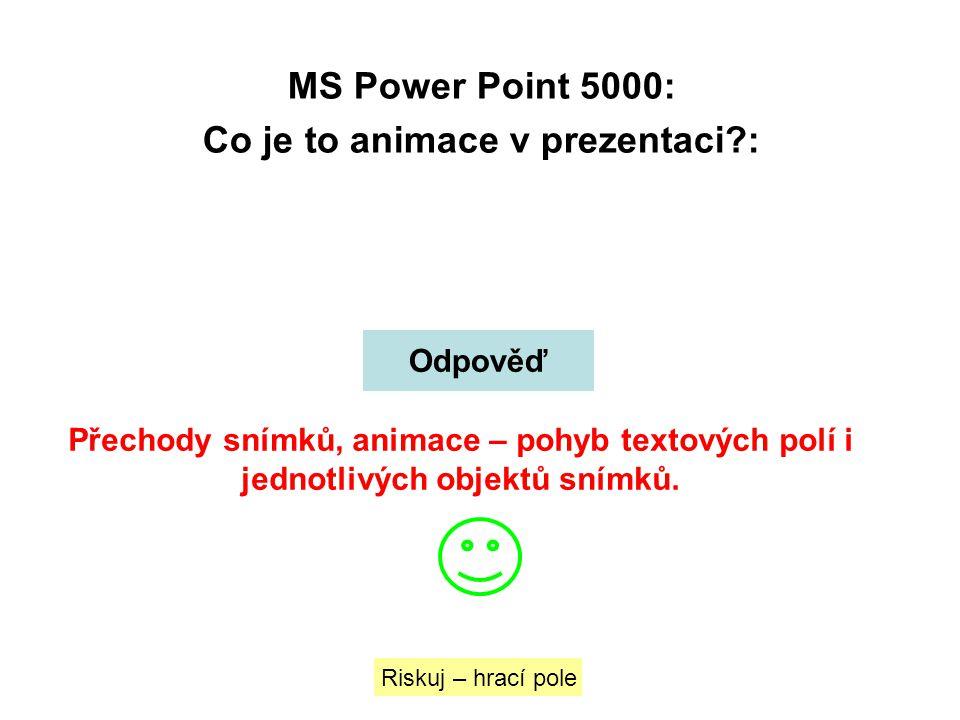 MS Power Point 5000: Co je to animace v prezentaci?: Riskuj – hrací pole Odpověď Přechody snímků, animace – pohyb textových polí i jednotlivých objekt