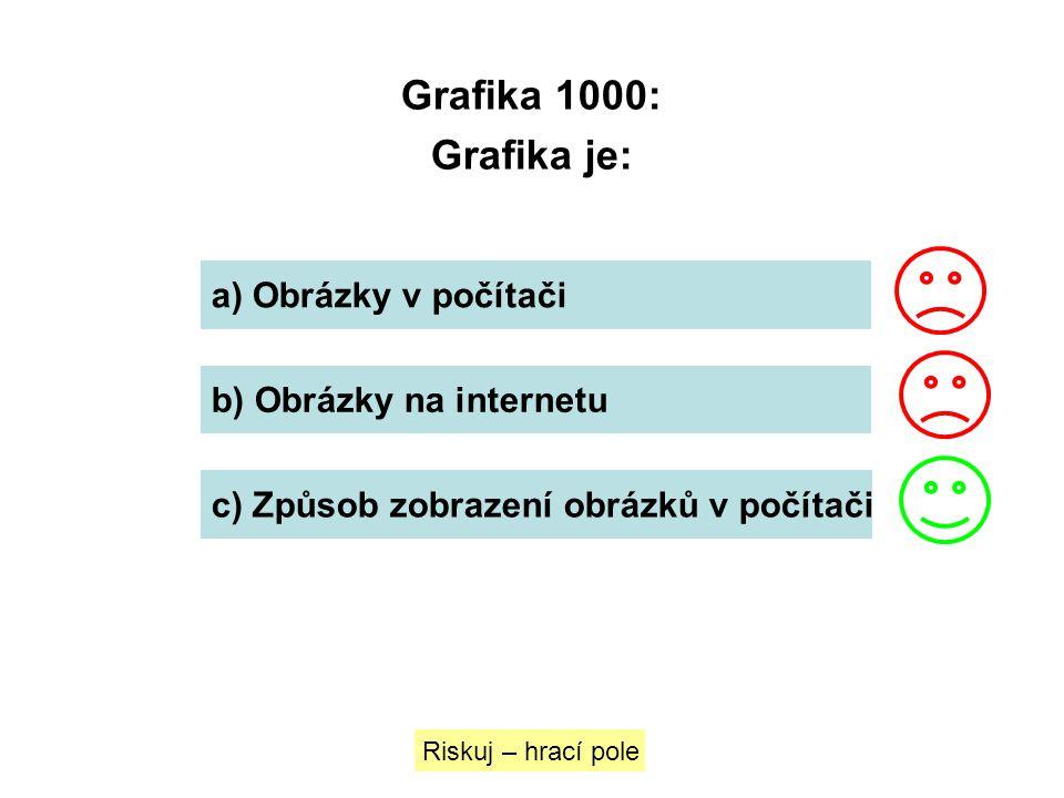 Grafika 1000: Grafika je: a) Obrázky v počítači b) Obrázky na internetu c) Způsob zobrazení obrázků v počítači Riskuj – hrací pole