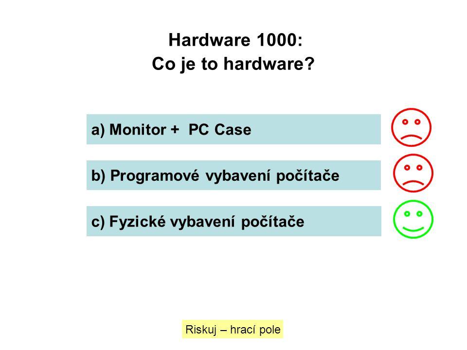 Hardware 1000: Co je to hardware? a) Monitor + PC Case b) Programové vybavení počítače c) Fyzické vybavení počítače Riskuj – hrací pole