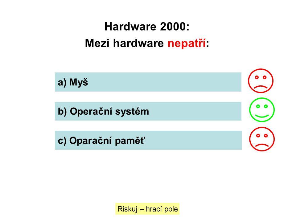 Hardware 2000: Mezi hardware nepatří: Riskuj – hrací pole a) Myš b) Operační systém c) Oparační paměť