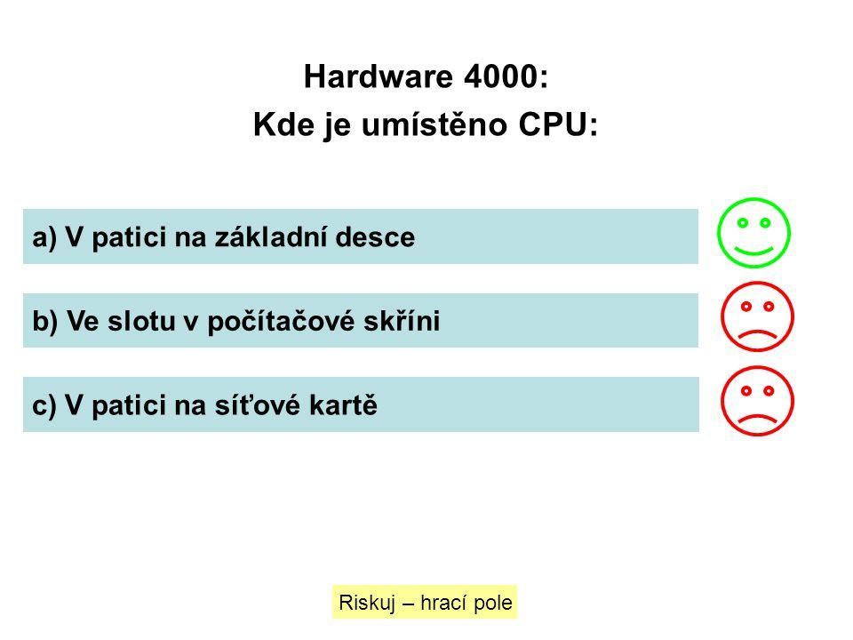Hardware 4000: Kde je umístěno CPU: a) V patici na základní desce b) Ve slotu v počítačové skříni c) V patici na síťové kartě Riskuj – hrací pole