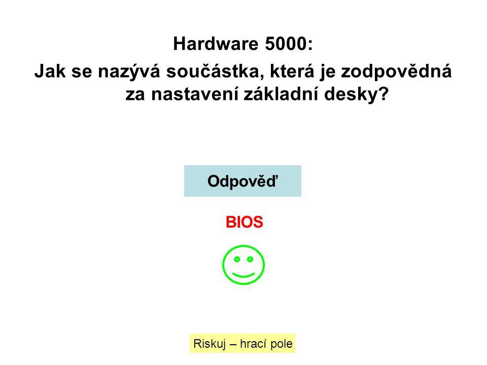 Hardware 5000: Jak se nazývá součástka, která je zodpovědná za nastavení základní desky? Odpověď Riskuj – hrací pole BIOS