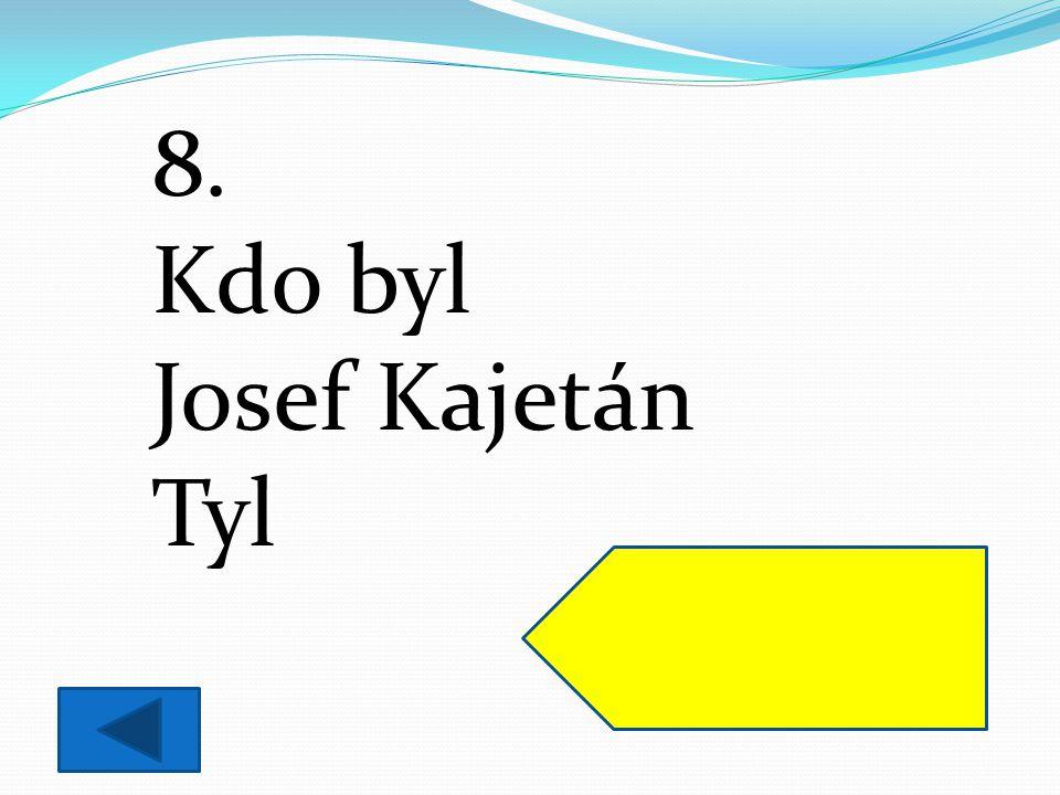 8. Kdo byl Josef Kajetán Tyl herec a dramatik